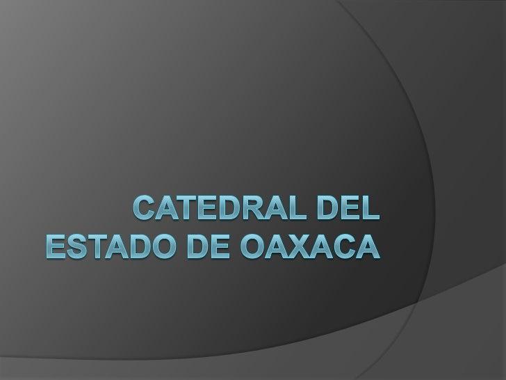 Antecedentes El antecedente principal de su construcciónfue la creación en 1534 del obispado deOaxaca con sede en la ciuda...