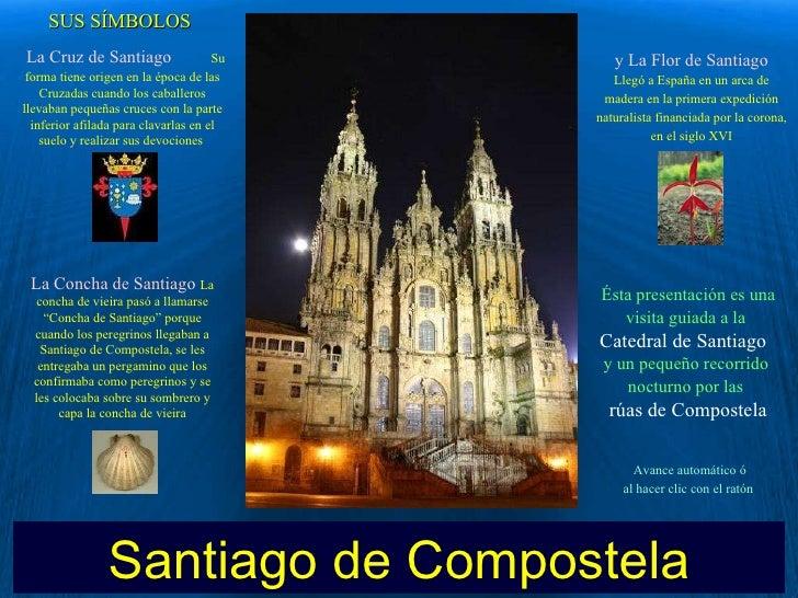Santiago de Compostela Avance automático ó  al hacer clic con el ratón . Ésta presentación es una visita guiada a la   Cat...