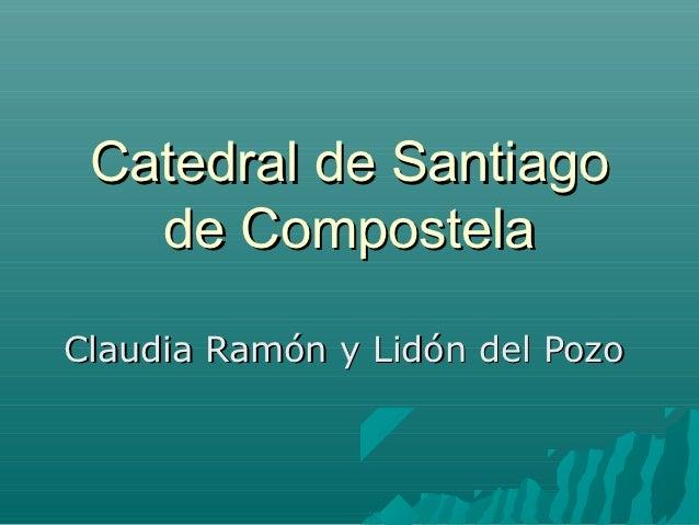 Catedral de Santiago   de CompostelaClaudia Ramón y Lidón del Pozo