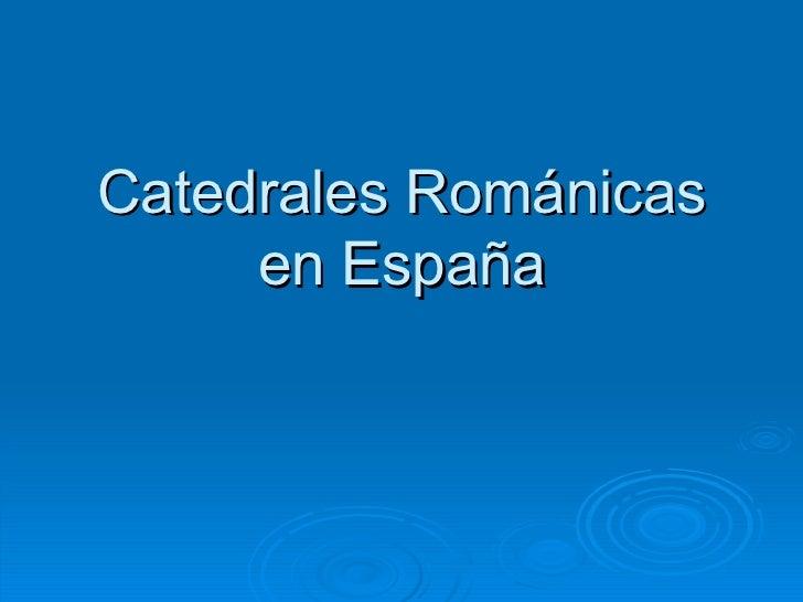 Catedrales Románicas en España