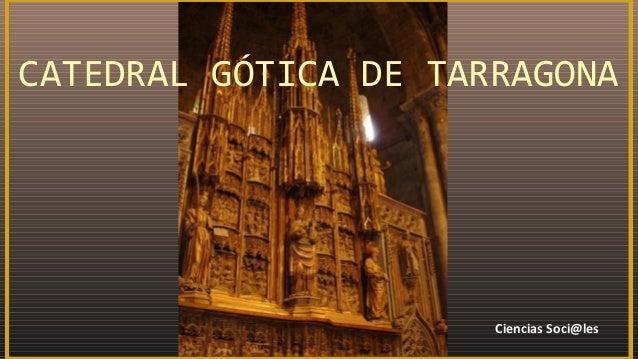 CATEDRAL GÓTICA DE TARRAGONA Ciencias Soci@les