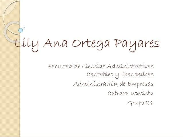 Lily Ana Ortega Payares  Facultad de Ciencias Administrativas  Contables y Económicas  Administración de Empresas  Cátedra...