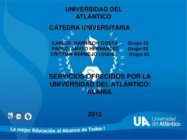UNIVERSIDAD DEL       ATLÁNTICOCÁTEDRA UNIVERSITARIACARLOS HARNISCH COSTA    Grupo 53PAOLO AMATO HERNANDEZ    Grupo 82CRIS...