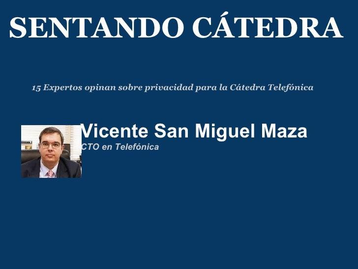 Vicente San Miguel Maza   CTO en Telefónica  SENTANDO CÁTEDRA 15 Expertos opinan sobre privacidad para la Cátedra Telefónica
