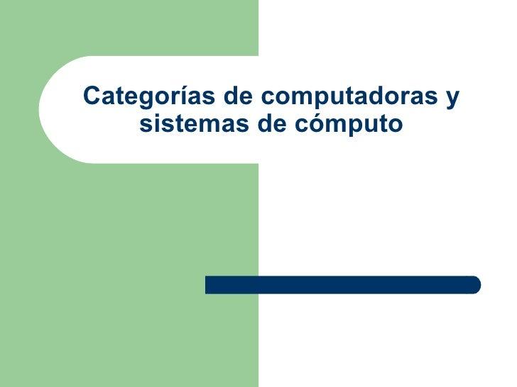 CategoríAs De Computadoras Y Sistemas De CóMputo