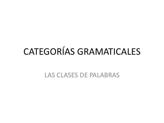CATEGORÍAS GRAMATICALES LAS CLASES DE PALABRAS