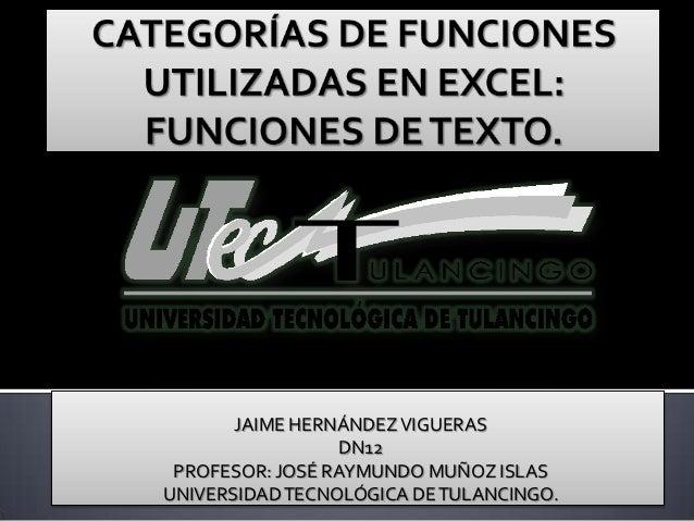 JAIME HERNÁNDEZ VIGUERAS                  DN12 PROFESOR: JOSÉ RAYMUNDO MUÑOZ ISLASUNIVERSIDAD TECNOLÓGICA DE TULANCINGO.