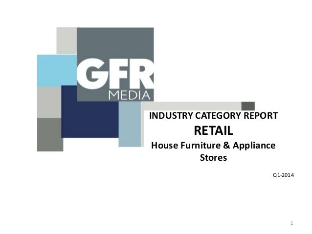 INDUSTRY CATEGORY REPORT RETAIL House Furniture & Appliance Stores Q1-2014 1
