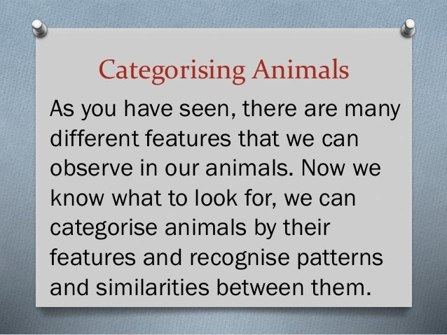 Categorising Animals As you have seen, there are many different features that we can observe in our animals. Now we know w...