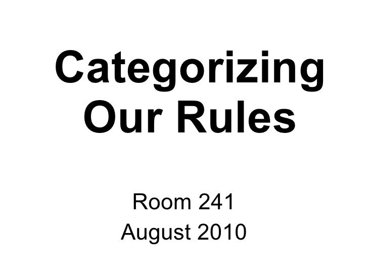 Categorizing Our Rules Room 241 August 2010