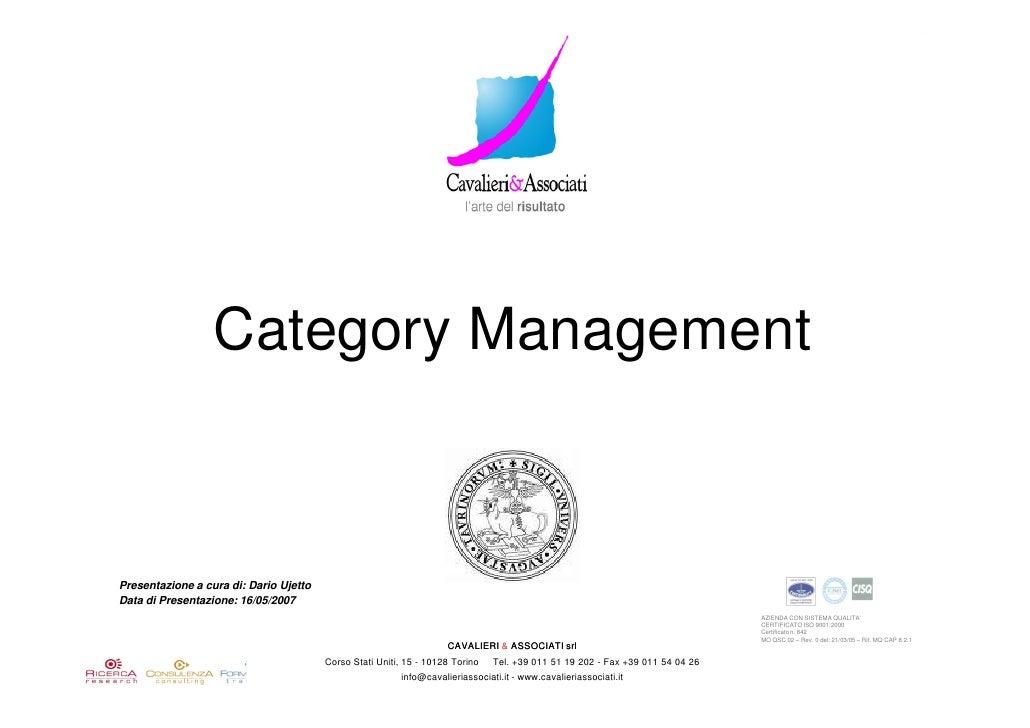 Category Management    Presentazione a cura di: Dario Ujetto Data di Presentazione: 16/05/2007                            ...
