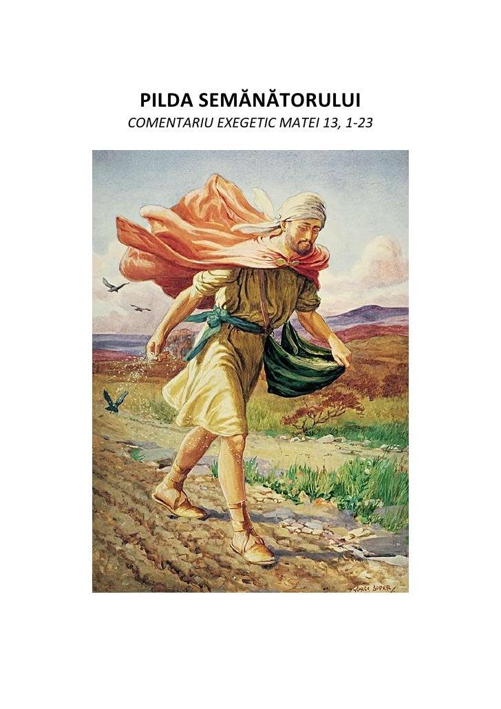 PILDA SEMĂNĂTORULUI<br />COMENTARIU EXEGETIC MATEI 13, 1-23<br />-52070-4445001În ziua aceea, ieşind din casă, Isus s-a a...