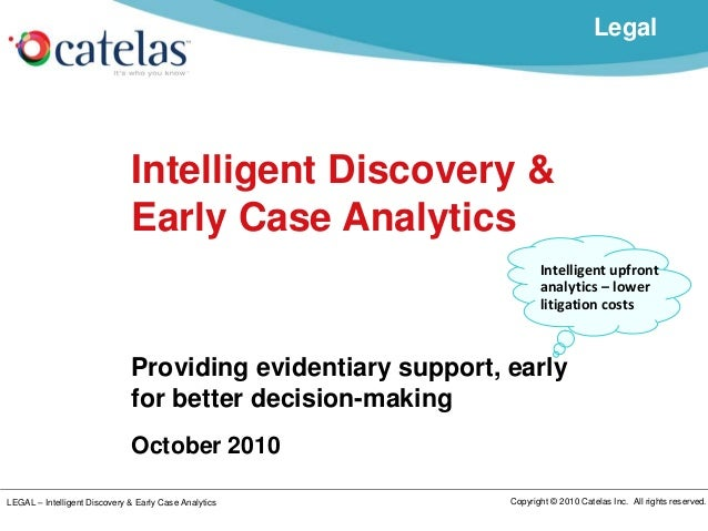LEGAL – Intelligent Discovery & Early Case Analytics Copyright © 2010 Catelas Inc. All rights reserved. Intelligent Discov...