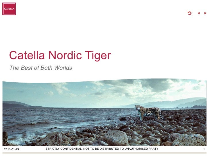 Catella Nordic Tiger   The Best of Both Worlds2011-01-25      STRICTLY CONFIDENTIAL, NOT TO BE DISTRIBUTED TO UNAUTHORISED...