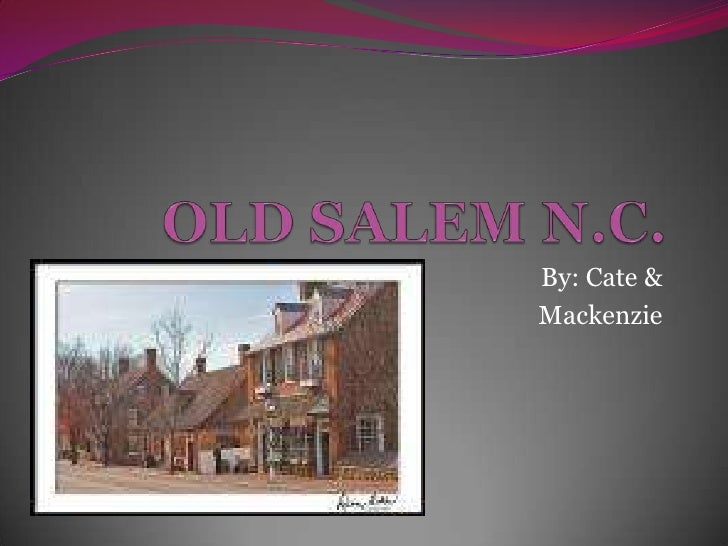OLD SALEM N.C.<br />By: Cate &<br />Mackenzie<br />