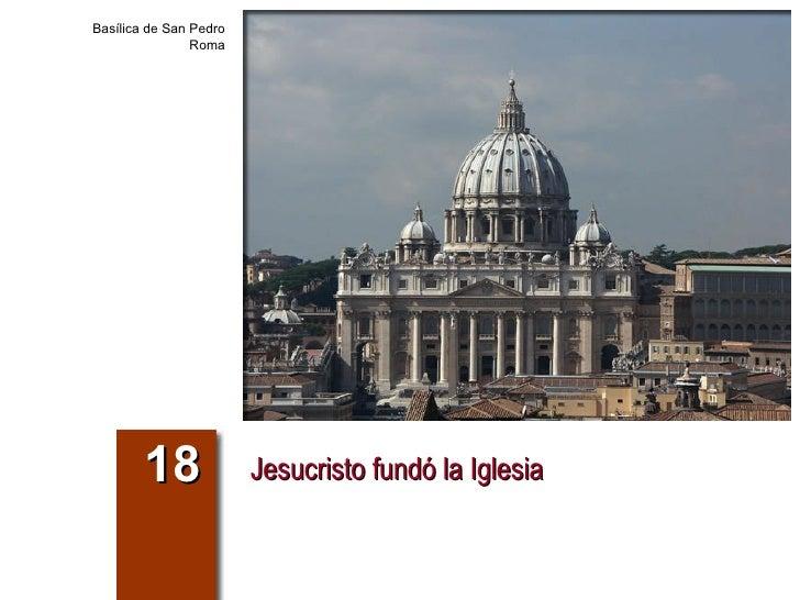 Jesucristo fundó la Iglesia 18 Basílica de San Pedro Roma