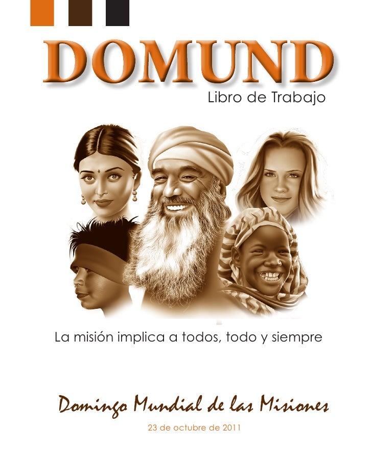 Libro de TrabajoLa misión implica a todos, todo y siempreDomingo Mundial de las Misiones              23 de octubre de 2011