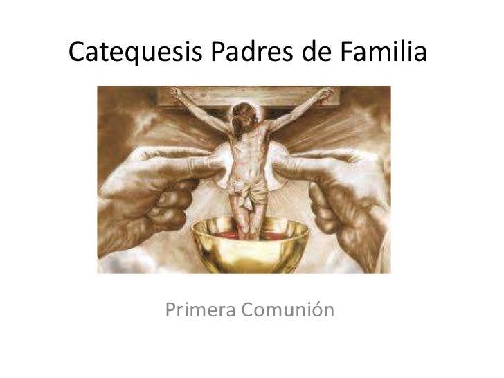 Catequesis Padres de Familia       Primera Comunión