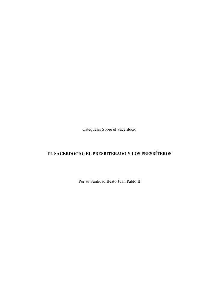Catequesis Sobre el SacerdocioEL SACERDOCIO: EL PRESBITERADO Y LOS PRESBÍTEROS            Por su Santidad Beato Juan Pablo...