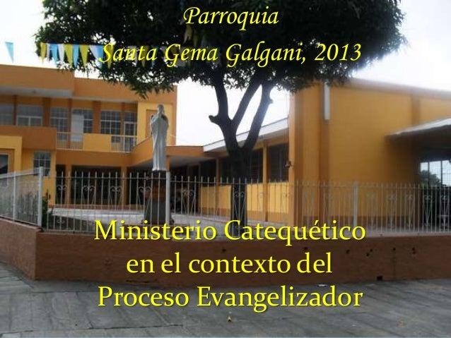 ParroquiaSanta Gema Galgani, 2013Ministerio Catequético  en el contexto delProceso Evangelizador