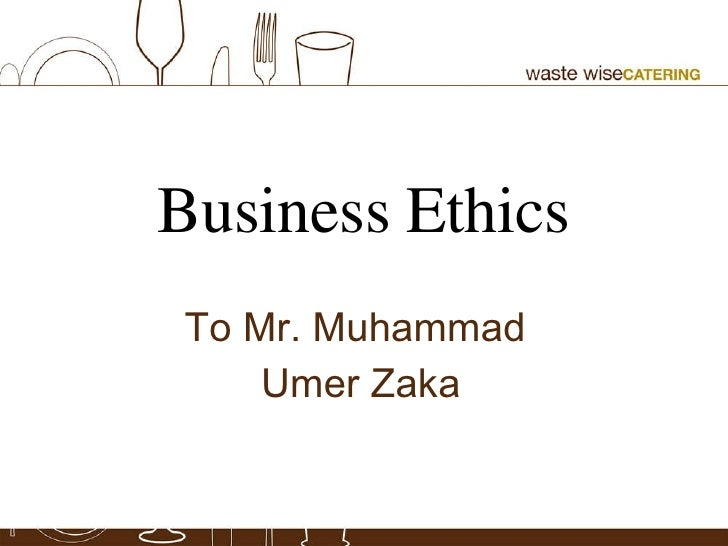 Business Ethics To Mr. Muhammad  Umer Zaka