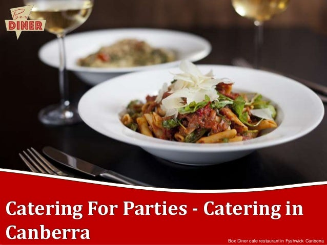 Catering For Parties - Catering in Canberra  Box Diner cafe restaurant in Fyshwick Canberra