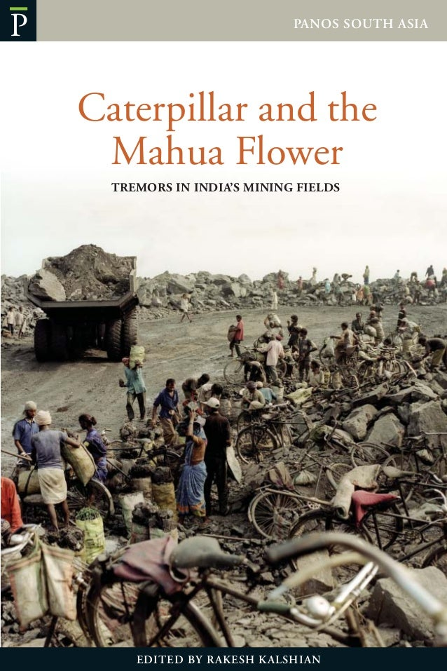 EDITED BY RAKESH KALSHIANCaterpillar and theMahua FlowerTREMORS IN INDIA'S MINING FIELDSPANOS SOUTH ASIAP