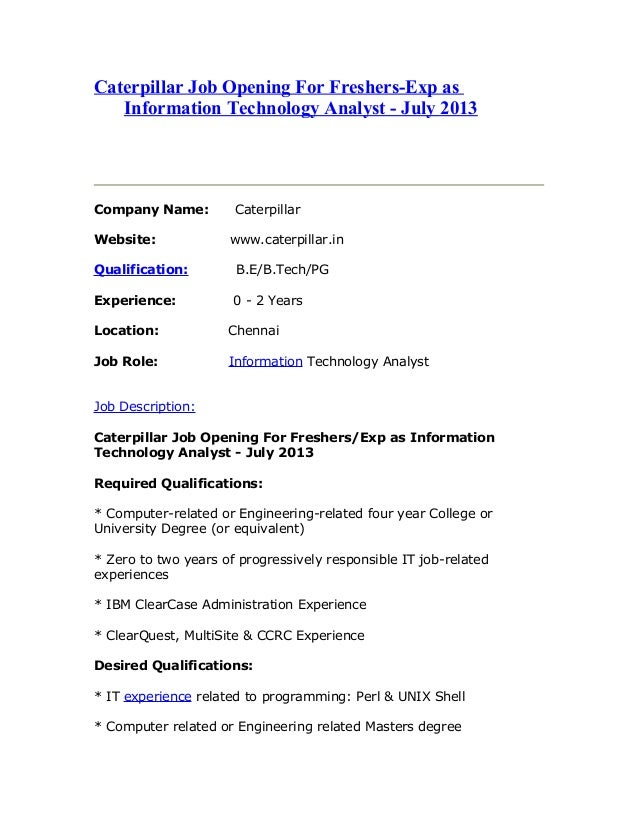 Caterpillar Job Opening For Freshers-Exp as Information Technology Analyst - July 2013 Company Name: Caterpillar Website: ...