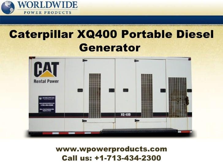 Call us: +1-713-434-2300 Caterpillar XQ400 Portable Diesel Generator  www.wpowerproducts.com