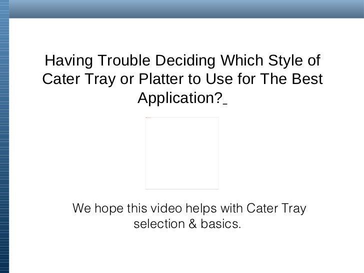 Having Trouble Deciding Which Style of Cater Tray or Platter to Use for The Best Application?   We hope this video helps w...