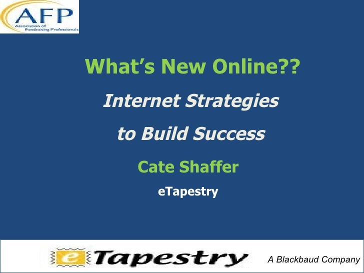 Cate Shaffer eTapestry What's New Online?? Internet Strategies  to Build Success