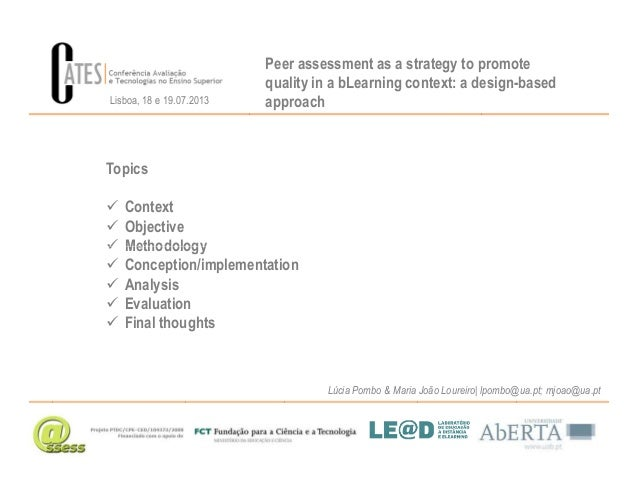Peer assessment as a strategy to promote quality in a bLearning context: a design-based approach Topics Context Objective ...