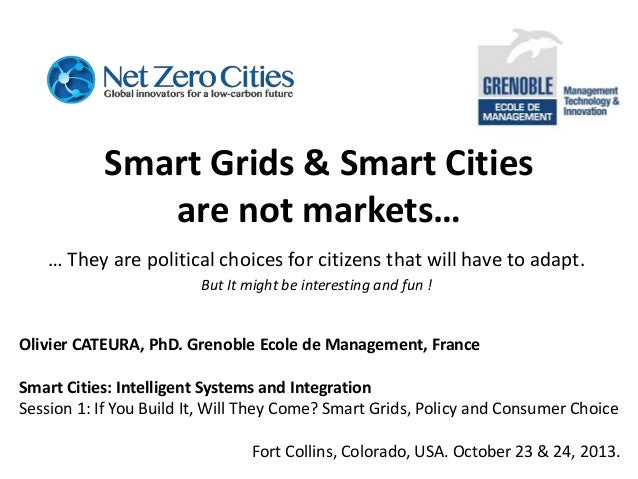 Smart Grids & Smart Cities are not markets… … They are political choices for citizens that will have to adapt. But It migh...