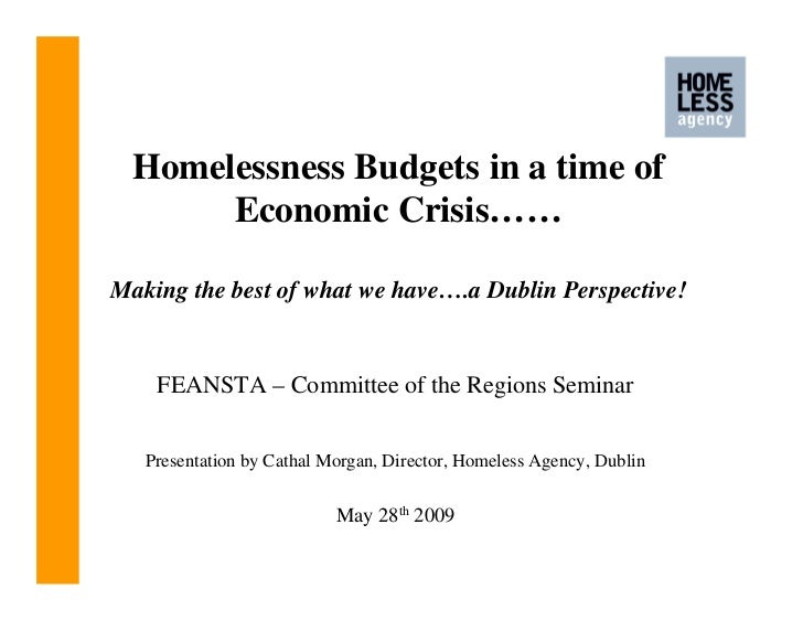 Homelessness Budgets in a time of       Economic Crisis……Making the best of what we have….a Dublin Perspective!    FEANSTA...