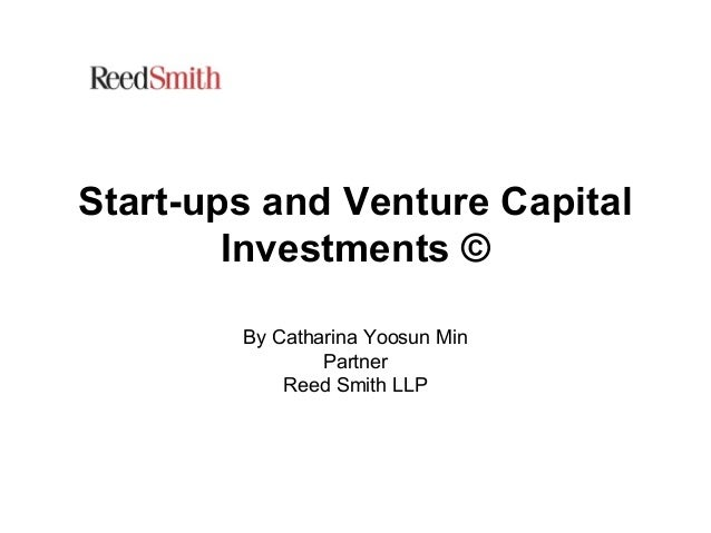 Start-ups and Venture Capital Investments © By Catharina Yoosun Min Partner Reed Smith LLP