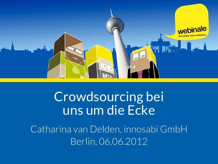 Crowdsourcing bei      uns um die EckeCatharina van Delden, innosabi GmbH         Berlin, 06.06.2012
