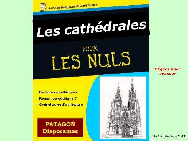 Les cathédrales Basiliques et cathédrales Roman ou gothique ? Chefs-dœuvre d'architecture5KNA Productions 2013Cliquez p...
