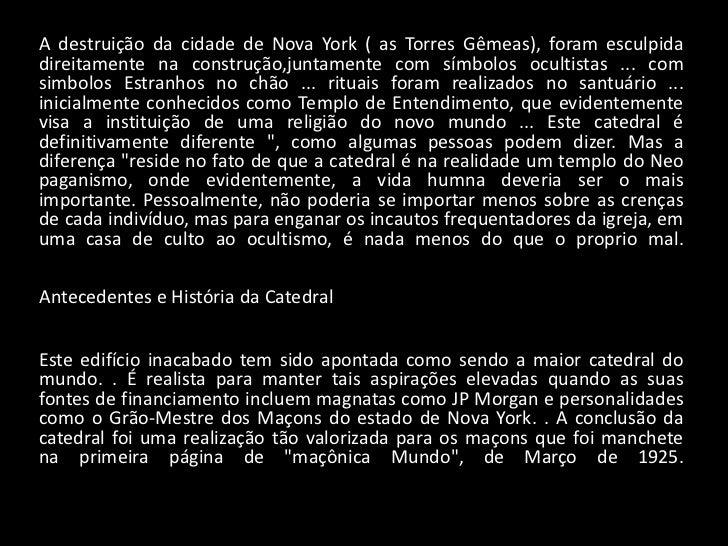 A destruição da cidade de Nova York ( as Torres Gêmeas), foram esculpidadireitamente na construção,juntamente com símbolos...
