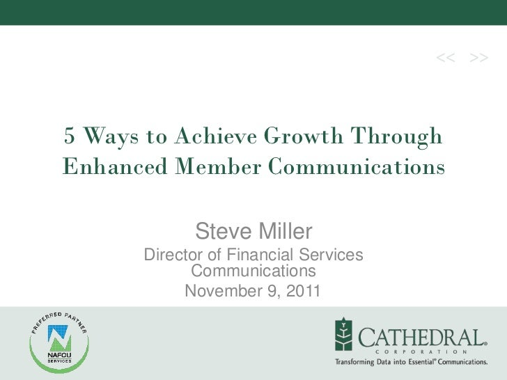 5 Ways to Achieve Growth ThroughEnhanced Member Communications            Steve Miller      Director of Financial Services...