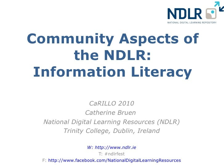 Community Aspects of the NDLR: Information Literacy CaRILLO 2010 Catherine Bruen  National Digital Learning Resources (NDL...