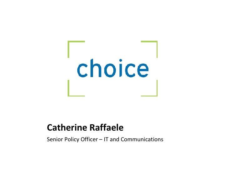 Catherine Raffaele <ul><li>Senior Policy Officer – IT and Communications </li></ul>