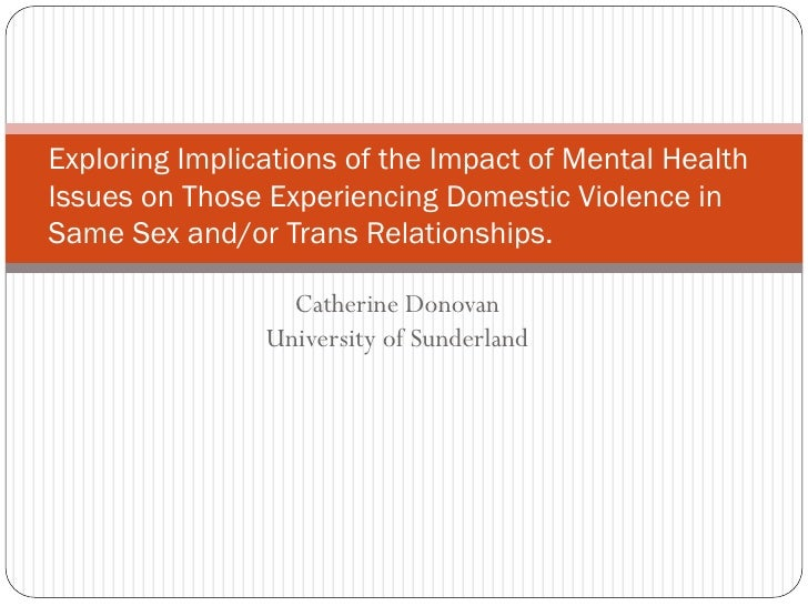 Exploring Implications of the Impact of Mental Health Issues on Those Experiencing Domestic Violence in Same Sex and/or Trans Relationships, Catherine Donovan