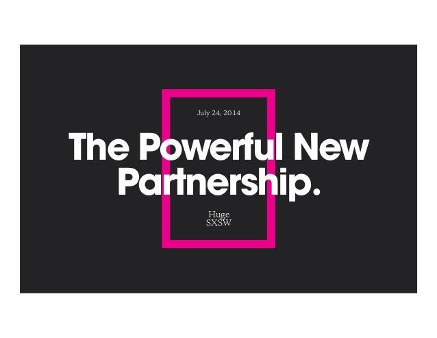 The Powerful New Partnership. Huge SXSW July 24, 2014