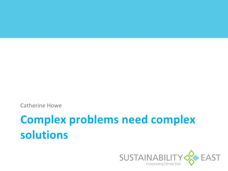 Catherine HoweComplex problems need complexsolutions