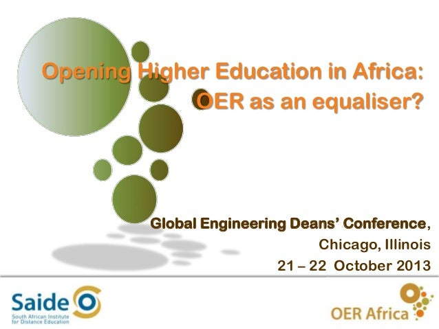 Opening Higher Education in Africa: OER as an equaliser?  Global Engineering Deans' Conference, Chicago, Illinois 21 – 22 ...