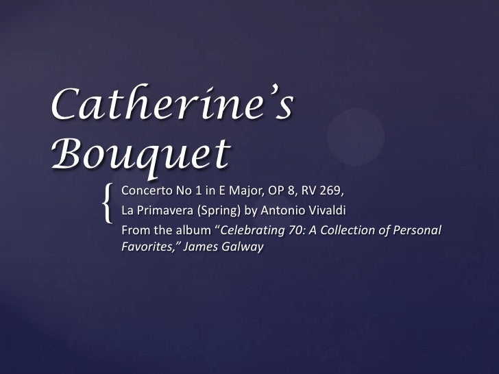 Catherine's Bouquet<br />Concerto No 1 in E Major, OP 8, RV 269, <br />La Primavera (Spring) by Antonio Vivaldi <br />From...