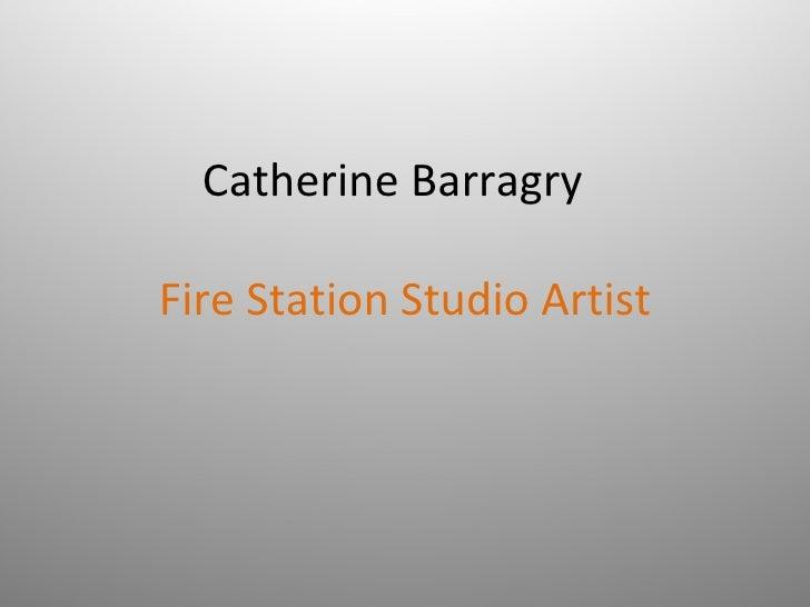 Catherine BarragryFire Station Studio Artist