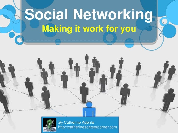 Making it work for you<br />Social Networking<br />By Catherine Adenle<br />http://catherinescareercorner.com<br />