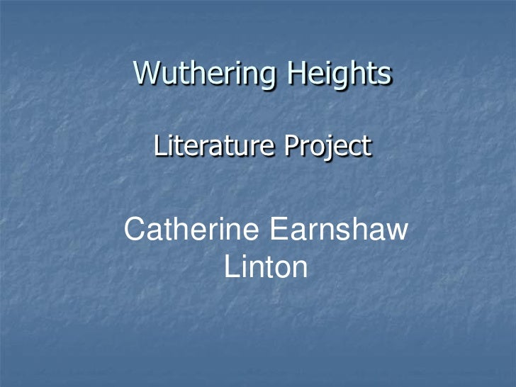 Wuthering Heights Literature ProjectCatherine Earnshaw       Linton