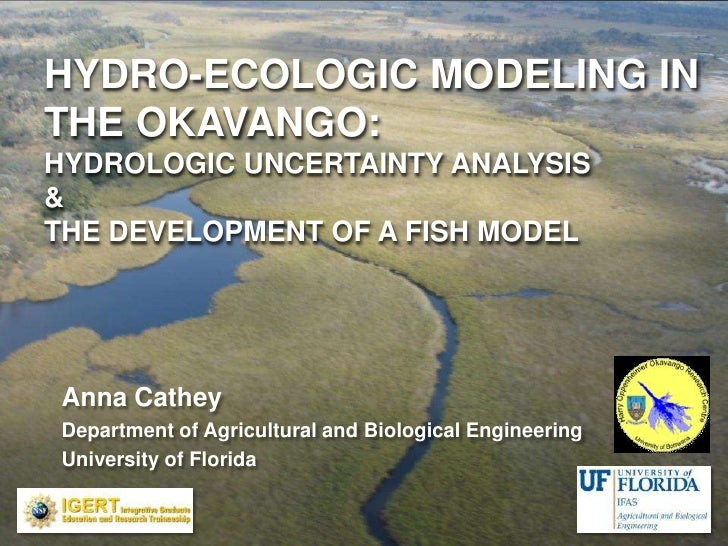hydro-ecologic Modeling in the Okavango: hydrologic uncertainty analysis &the development of a fish model<br />Anna Cathey...
